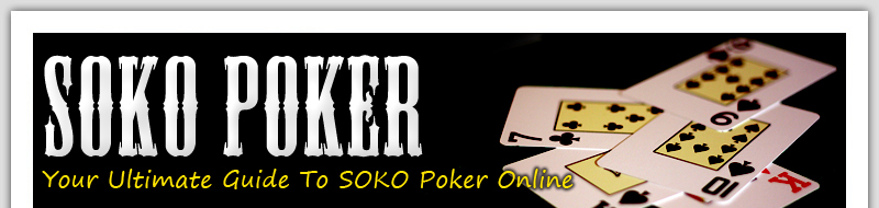 SOKO POKER - THE ULTIMATE GUIDE TO ONLINE SOKO POKER